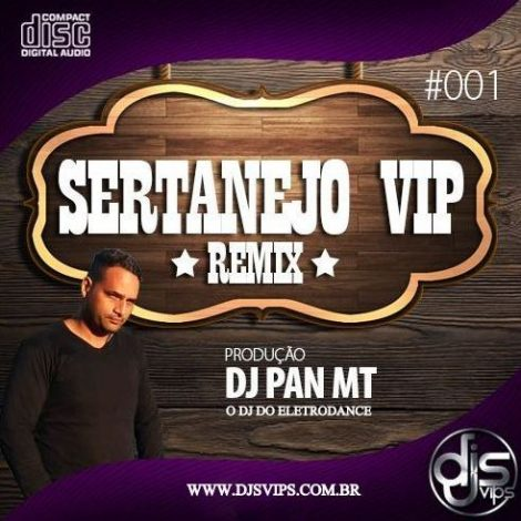 SERTANEJO VIP REMIX VOL 1 – DJ PAN MT 66 996736498