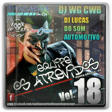 CD EQUIPE OS ATREVIDOS VOL.18- DJ LUCAS DO SOM AUTOMOTIVO