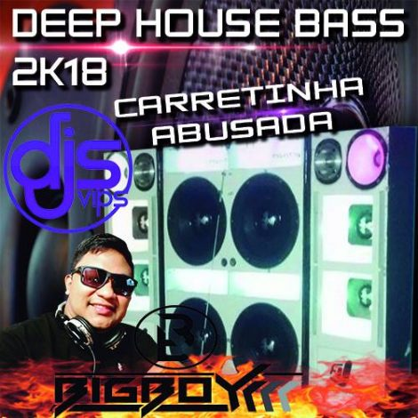 CD CARRETINHA ABUSADA ESPECIAL DEEP HOUSE BASS 2018-Big boy Dj