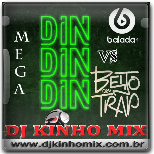 CD Mega Din Din Din Vs Beijo Com Trap-DJ Kinho Mix