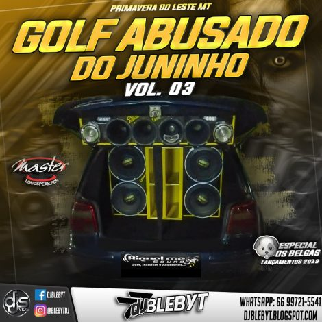 GOLF ABUSADO DO JUNINHO – VOL. 03 ESP. OS BELGAS – DJ Blebyt