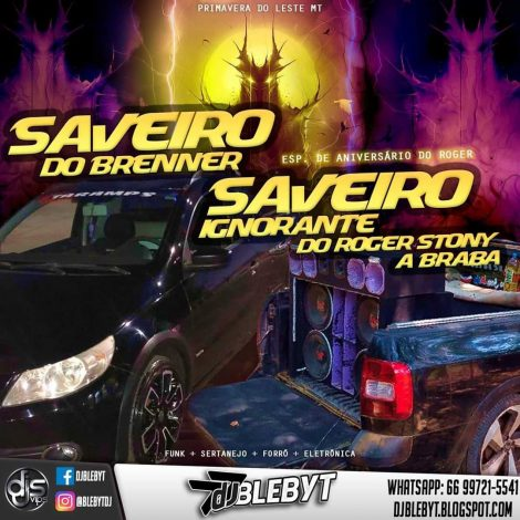SAVEIRO DO BRENNER & SAVEIRO IGNORANTE DO ROGER STONY A BRABA – ESP. DE NIVER DO ROGER-DJ BLEBYT