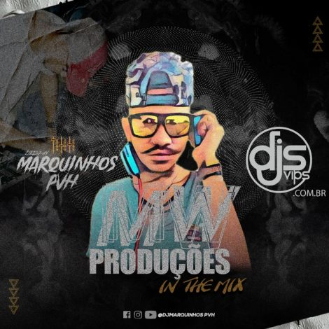 MW PRODUÇÕES IN THE MIX- DJ MARQUINHOS PVH